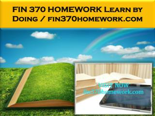 FIN 370 HOMEWORK Learn by Doing / fin370homework.com