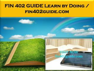 FIN 402 GUIDE Learn by Doing / fin402guide.com
