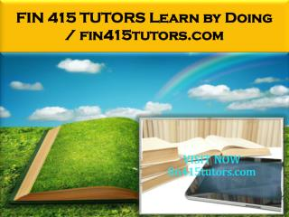 FIN 415 TUTORS Learn by Doing / fin415tutors.com