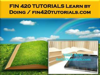 FIN 420 TUTORIALS Learn by Doing / fin420tutorials.com
