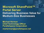 Microsoft SharePoint  Portal Server Delivering Business Value for Medium-Size Businesses  Michael Herman Chief Technolog
