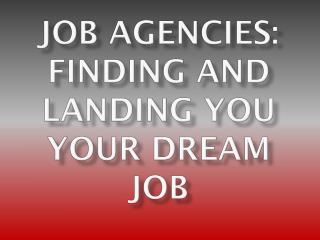 Job Agencies: Finding And Landing You Your Dream Job