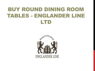 Buy Round Dining Room Tables - Englander Line Ltd