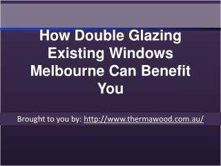 How Double Glazing Existing Windows Melbourne Can Benefit You