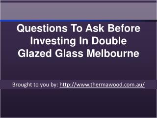 Questions To Ask Before Investing In Double Glazed Glass Melbourne