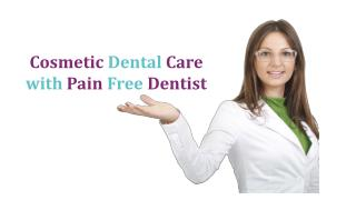 Cosmetic Dental Care with Pain Free Dentist