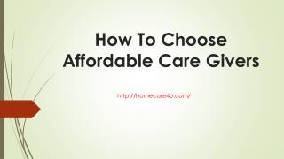 How To Choose Affordable Care Givers