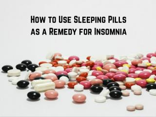 How to Use Sleeping Pills as a Remedy for Insomnia