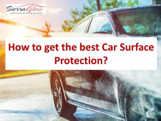 How to get the best Car Surface Protection?