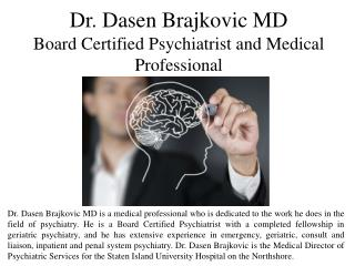 Dr. Dasen Brajkovic MD - Board Certified Psychiatrist and Medical Professional