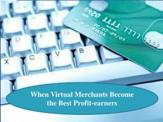 When Virtual Merchants Become the Best Profit-earners.pptx