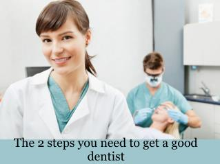 The 2 steps you need to get a good dentist