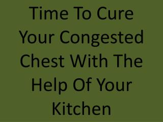 Time To Cure Your Congested Chest With The Help Of Your Kitchen