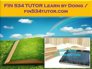 FIN 534 TUTOR Learn by Doing / fin534tutor.com