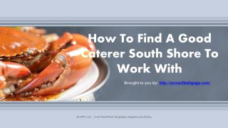 How To Find A Good  Caterer South Shore To Work With