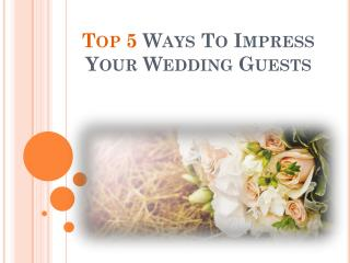 Top 5 Ways To Impress Your Wedding Guests