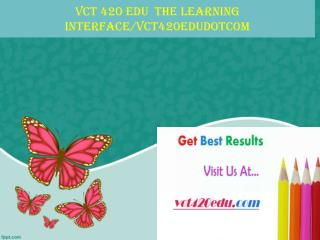 VCT 420 EDU  The learning interface/vct420edudotcom