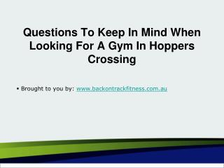 Questions To Keep In Mind When Looking For A Gym In Hoppers Crossing