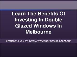 Learn The Benefits Of Investing In Double Glazed Windows In Melbourne