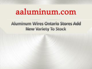 Aluminum Wires Ontario Stores Add New Variety To Stock