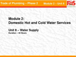 Module 2:  Domestic Hot and Cold Water Services    Unit 8   Water Supply  Duration   30 Hours