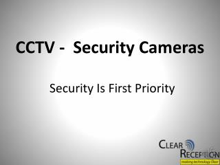 CCTV Security Cameras - Security Is First Priority