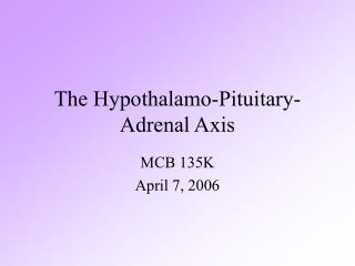 The Hypothalamo-Pituitary-Adrenal Axis
