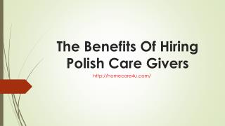 The Benefits Of Hiring Polish Care Givers