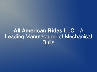 All American Rides LLC – A Leading Manufacturer of Mechanical Bulls