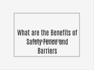 What are the Benefits of Safety Fence and Barriers