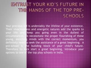 Entrust Your Kid's Future in the Hands of the Top Pre-Schools