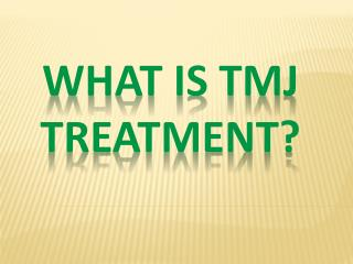 What is TMJ Treatment?