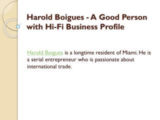 Harold Boigues - A Good Person with Hi-Fi Business Profile