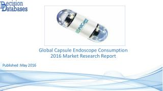 Worldwide Capsule Endoscope Consumption Industry- Size, Share and Market Forecasts 2021