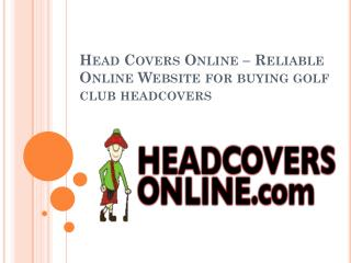 Head Covers Online – Reliable Online Website for buying golf club headcovers