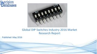 Global DIP Switches Industry: Market research, Company Assessment and Industry Analysis 2016