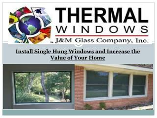 Install Single Hung Windows and Increase the Value of Your Home