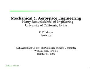 Mechanical  Aerospace Engineering Henry Samueli School of Engineering University of California, Irvine  K. D. Mease Prof