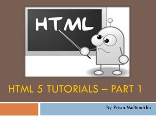 Introduction to HTML5, HTML5 Basics, HTML5 Introduction, HTML5 Tutorials - Prism Multimedia