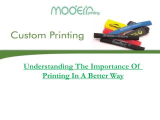 Understanding the importance of printing in a better way