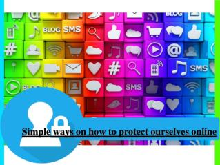 Simple ways on how to protect ourselves online