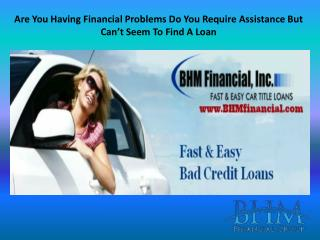 Are You Having Financial Problems? Do You Require Assistance But Can�t Seem To Find A Loan?
