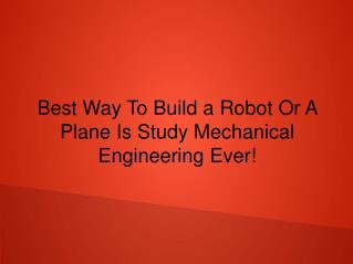 How To Win Friends And Influence People with Best Way To Build a Robot Or A Plane Is Study Mechanical Engineering Ever!