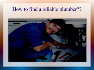 How to find a reliable plumber??