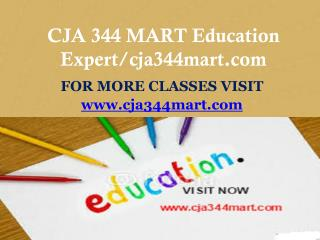 CJA 344 MART Education Expert/cja344mart.com
