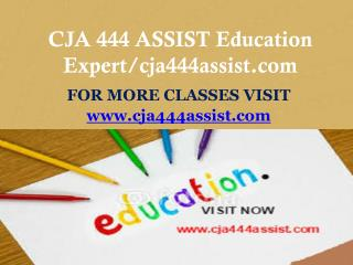 CJA 444 ASSIST Education Expert/cja444assist.com