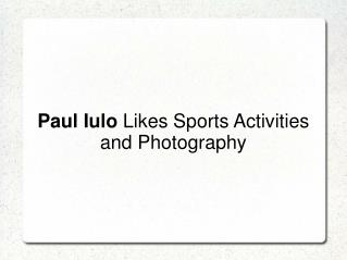 Paul Iulo Likes Sports Activities and Photography