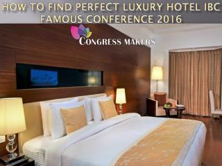 How to Find Perfect Luxury Hotel IBC Famous Conference 2016