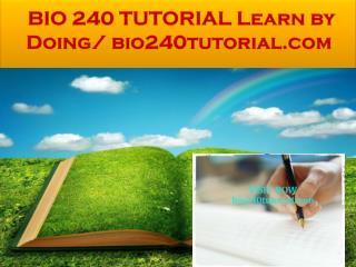 BIO 240 TUTORIAL Learn by Doing/ bio240tutorial.com