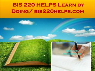 BIS 220 HELPS Learn by Doing/ bis220helps.com